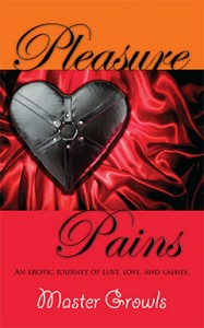 Pleasure Pains, a Realistic BDSM Romance by New Author Master Growls