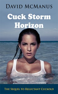 Cuck Storm Horizon, by David McManus: The Story of Reluctant Cuckold Continues