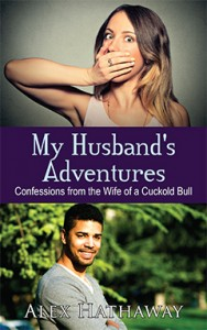 My Husband's Adventures: Confessions from the Wife of a Cuckold Bull, by Alex Hathaway